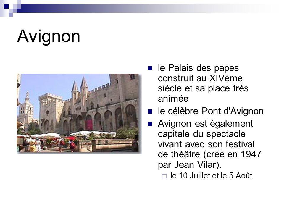 Avignon le Palais des papes construit au XIVème siècle et sa place très animée le célèbre Pont d Avignon Avignon est également capitale du spectacle vivant avec son festival de théâtre (créé en 1947 par Jean Vilar).