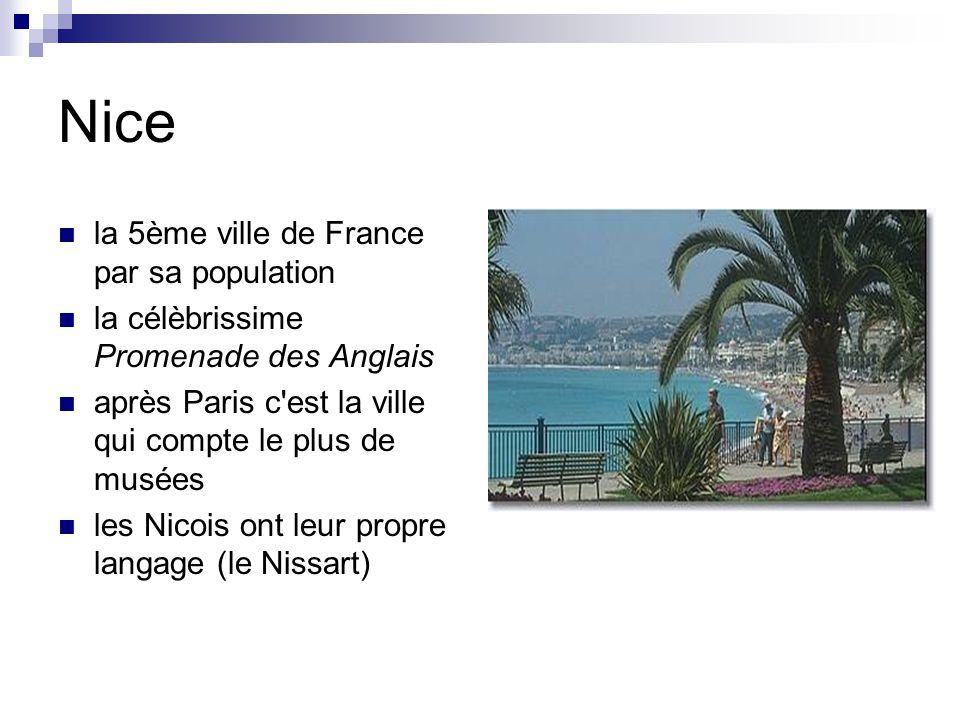 Nice la 5ème ville de France par sa population la célèbrissime Promenade des Anglais après Paris c est la ville qui compte le plus de musées les Nicois ont leur propre langage (le Nissart)