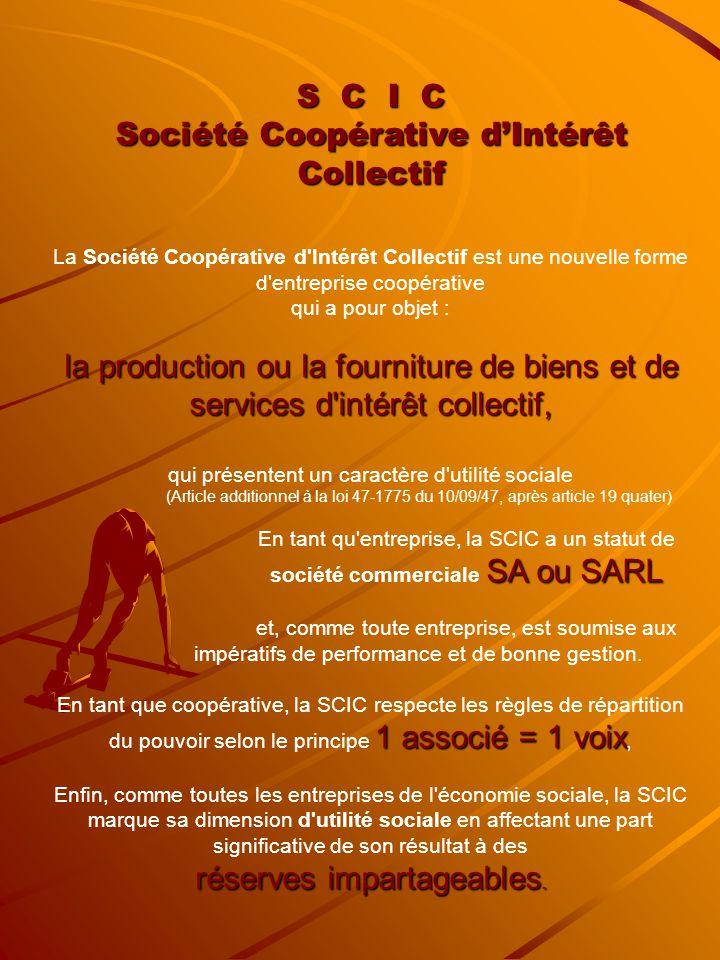 S C I C Société Coopérative d'Intérêt Collectif La Société Coopérative d'Intérêt Collectif est une nouvelle forme d'entreprise coopérative qui a pour