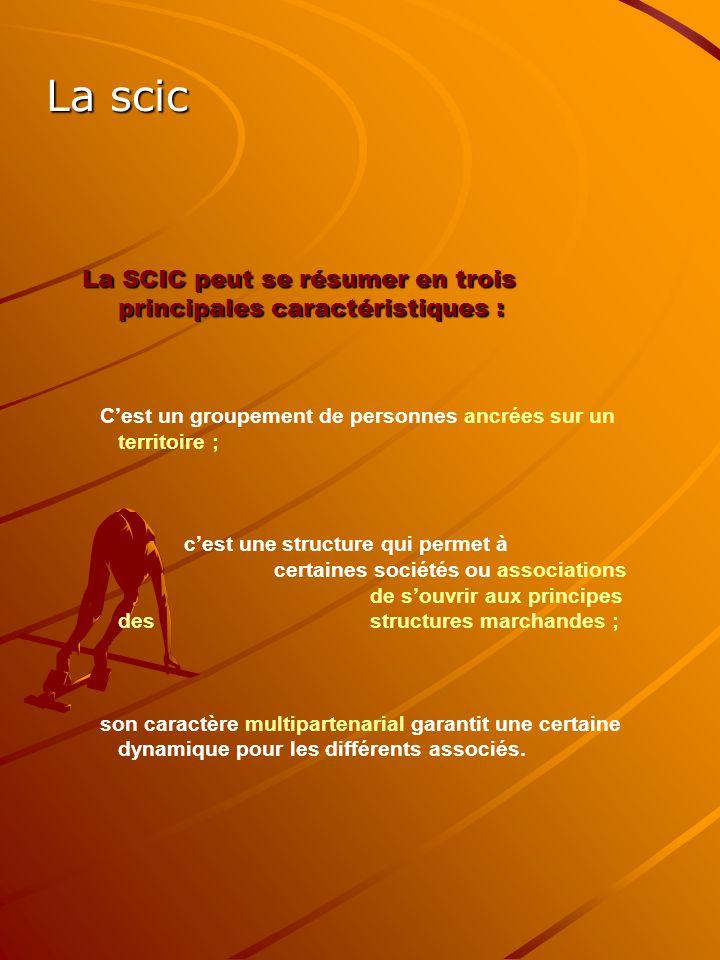 La scic La SCIC peut se résumer en trois principales caractéristiques : C'est un groupement de personnes ancrées sur un territoire ; c'est une structu