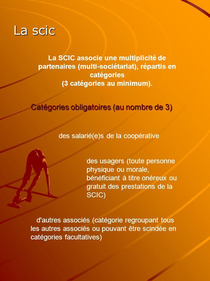 La scic La SCIC associe une multiplicité de partenaires (multi-sociétariat), répartis en catégories (3 catégories au minimum). Catégories obligatoires
