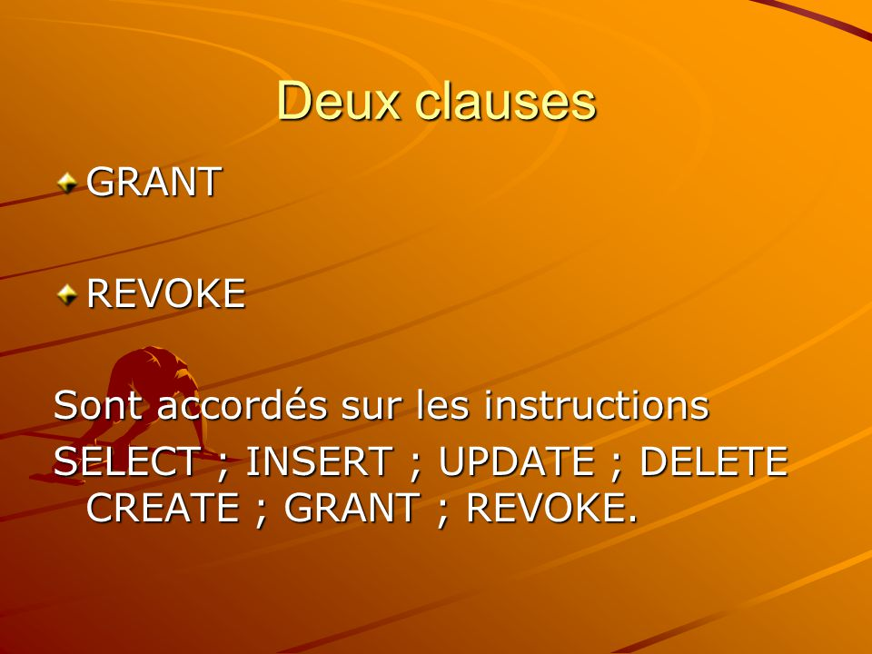 Attribution des permissions GRANT liste_permission ON liste_objet TO liste_utilisateur [WITH GRANT OPTION]; GRANT INSERT, SELECT ON service TO lucie;