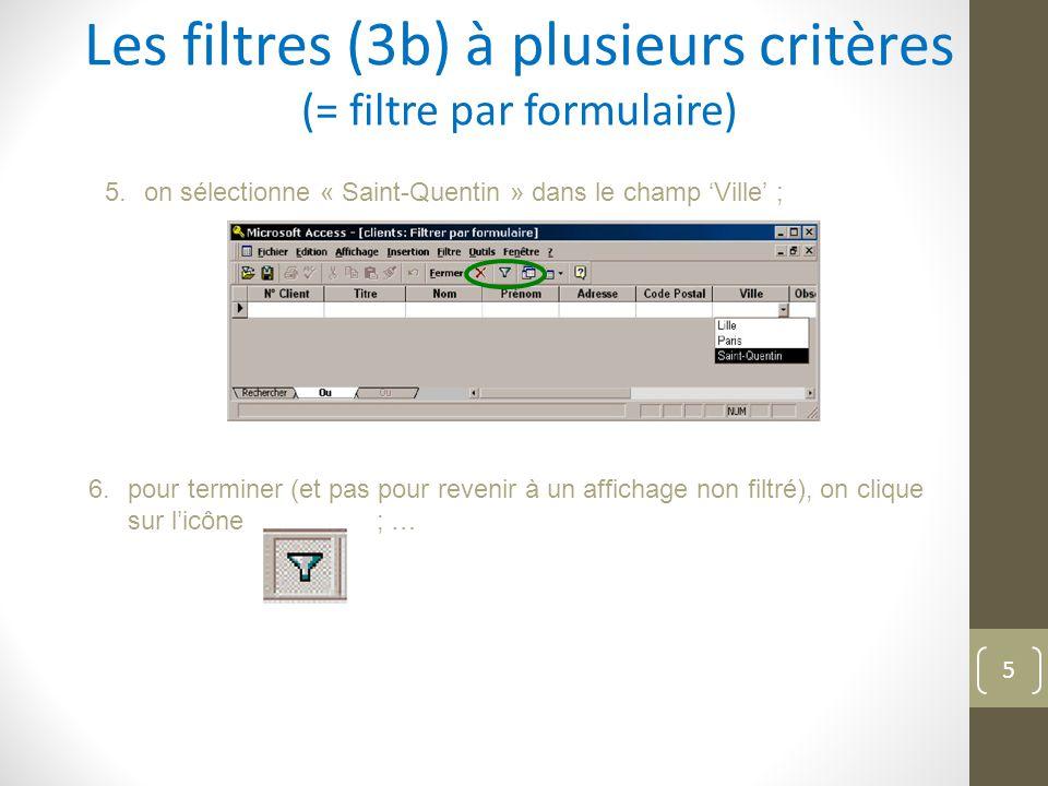 Les filtres (3b) à plusieurs critères (= filtre par formulaire) 5.on sélectionne « Saint-Quentin » dans le champ 'Ville' ; 6.pour terminer (et pas pour revenir à un affichage non filtré), on clique sur l'icône ; … 5