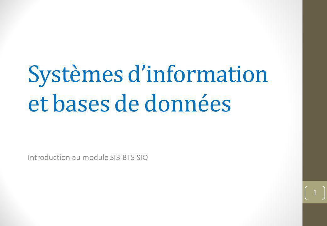 Systèmes d'information et bases de données Introduction au module SI3 BTS SIO 1