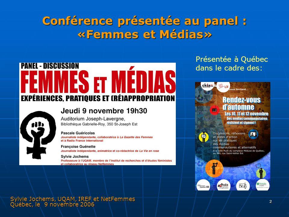 3 Le panel : «Femmes et Médias: expériences, pratiques et (ré)appropriation» - Sylvie Jochems (à gauche) Professeure à l'UQAM, membre de l'Institut de recherches et d'études féministes et collaboratrice au réseau NetFemmes, CDÉACF - Françoise Guénette (au centre) Journaliste indépendante, animatrice et co-rédactrice de La Vie en rose - Pascale Guéricolas (à droite) Journaliste indépendante, collaboratrice à La Gazette des Femmes et à Radio France International Auditorium Joseph-Lavergne, Bibliothèque Gabrielle-Roy, novembre 2006, Québec