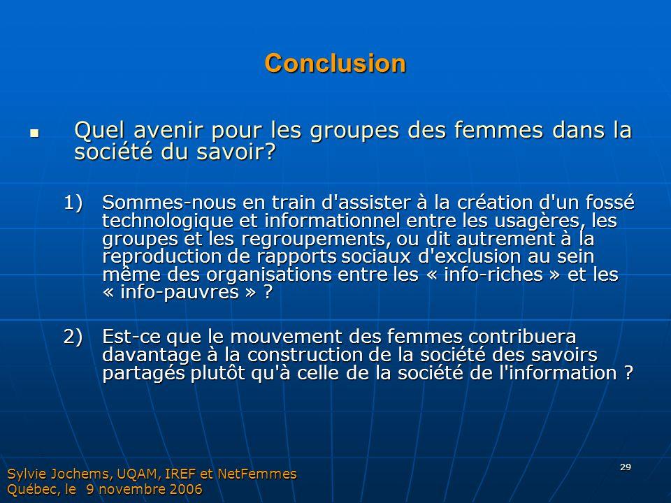 29 Conclusion Quel avenir pour les groupes des femmes dans la société du savoir? Quel avenir pour les groupes des femmes dans la société du savoir? 1)