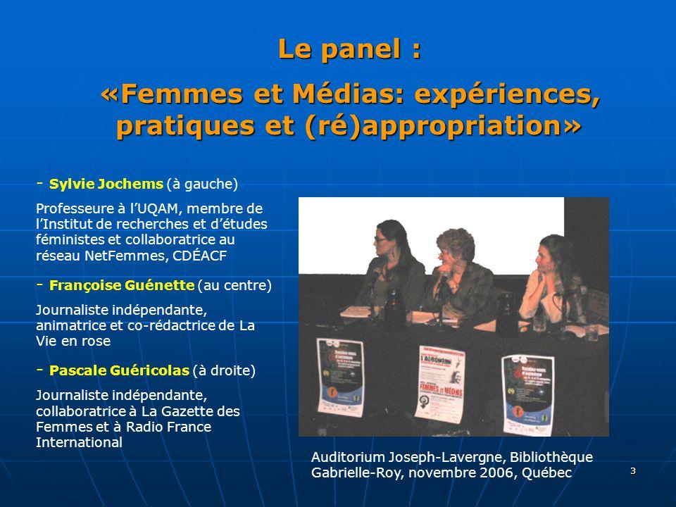 3 Le panel : «Femmes et Médias: expériences, pratiques et (ré)appropriation» - Sylvie Jochems (à gauche) Professeure à l'UQAM, membre de l'Institut de