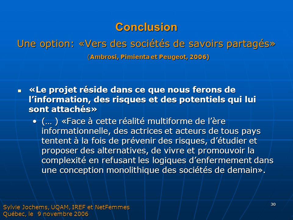 30 Conclusion Une option: «Vers des sociétés de savoirs partagés» (Ambrosi, Pimienta et Peugeot, 2006) «Le projet réside dans ce que nous ferons de l'