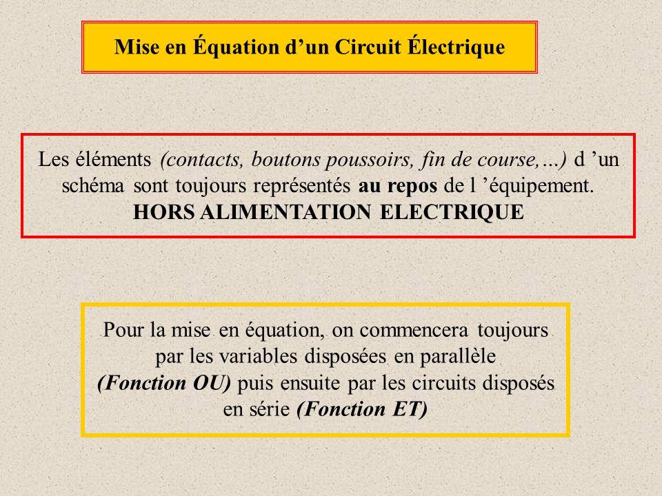 Mise en Équation d'un Circuit Électrique Les éléments (contacts, boutons poussoirs, fin de course,…) d 'un schéma sont toujours représentés au repos d