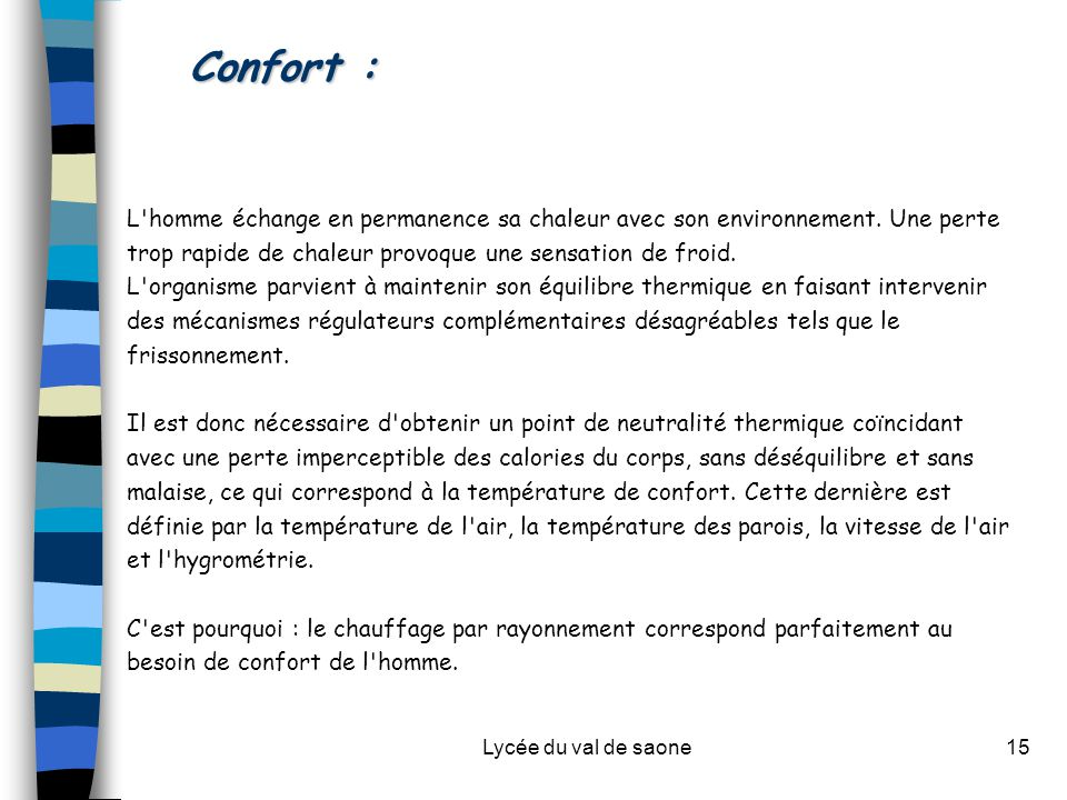 Lycée du val de saone15 Confort : L'homme échange en permanence sa chaleur avec son environnement. Une perte trop rapide de chaleur provoque une sensa