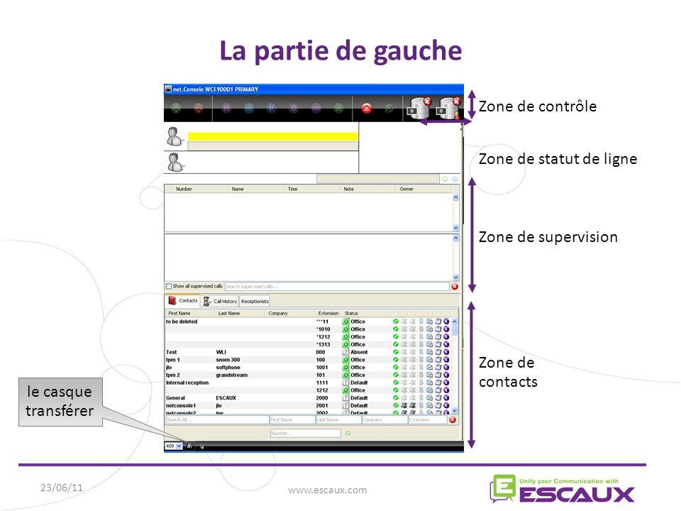 23/06/11 www.escaux.com La partie de gauche Zone de contrôle Zone de statut de ligne Zone de supervision Zone de contacts le casque transférer