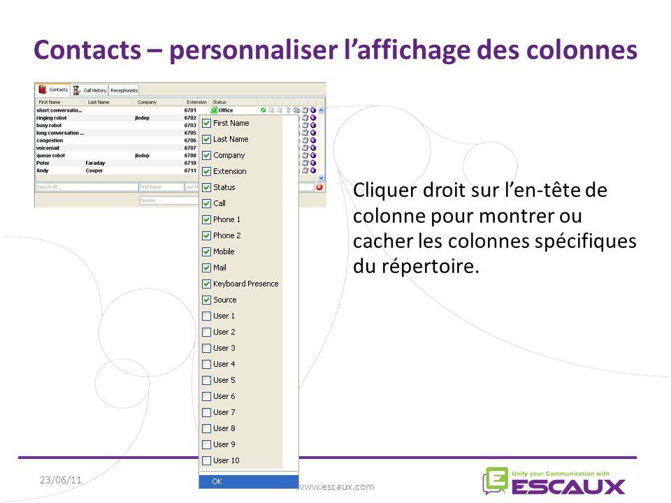 23/06/11 www.escaux.com Contacts – personnaliser l'affichage des colonnes Cliquer droit sur l'en-tête de colonne pour montrer ou cacher les colonnes spécifiques du répertoire.