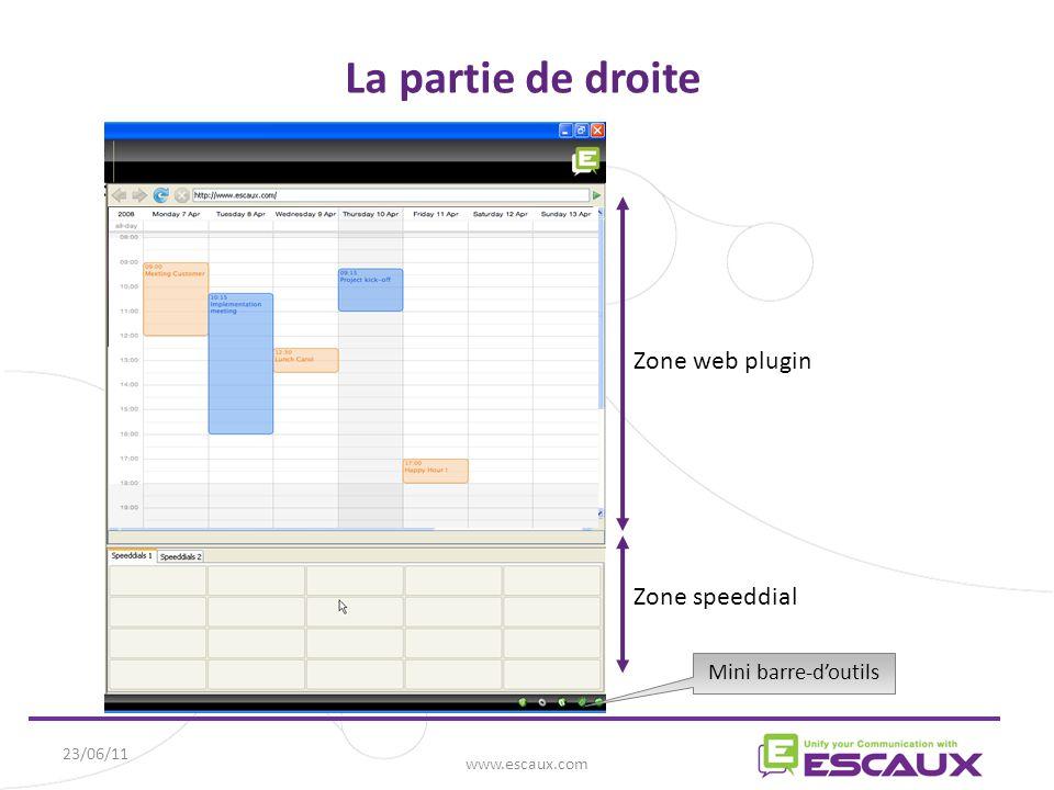 23/06/11 www.escaux.com La partie de droite Zone web plugin Zone speeddial Mini barre-d'outils