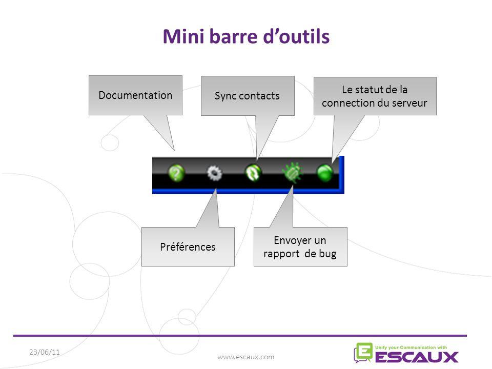 23/06/11 www.escaux.com Mini barre d'outils Documentation Préférences Envoyer un rapport de bug Sync contacts Le statut de la connection du serveur