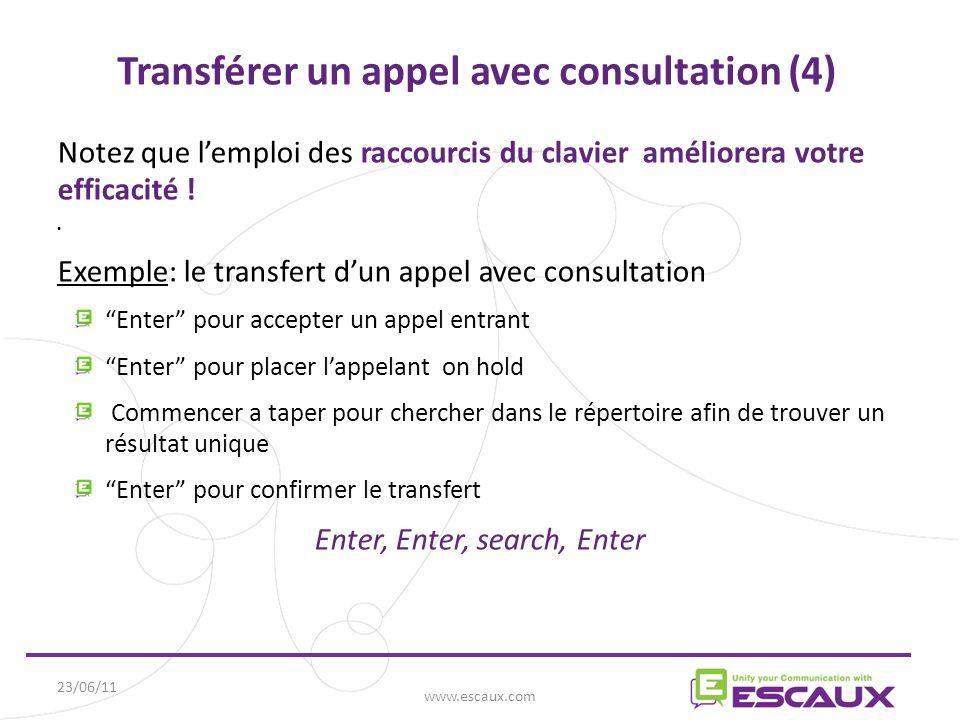 23/06/11 www.escaux.com Transférer un appel avec consultation (4) Notez que l'emploi des raccourcis du clavier améliorera votre efficacité .