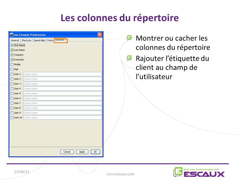 23/06/11 www.escaux.com Les colonnes du répertoire Montrer ou cacher les colonnes du répertoire Rajouter l'étiquette du client au champ de l'utilisateur