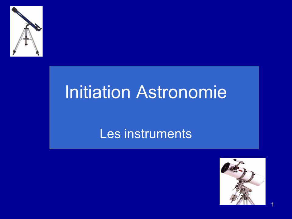 1 Initiation Astronomie Les instruments