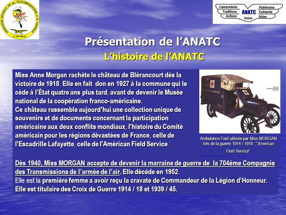 Présentation de l'ANATC L'histoire de l'ANATC Ambulance Ford utilisée par Miss MORGAN lors de la guerre 1914 / 1918 : American Field Service .