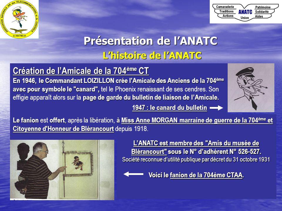 Présentation de l'ANATC L'histoire de l'ANATC Création de l'Amicale de la 704 ème CT En 1946,le Commandant LOIZILLON crée l'Amicale des Anciens de la