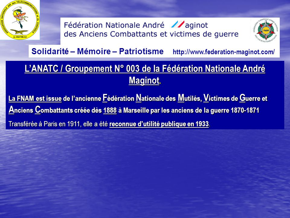 L'ANATC / Groupement N° 003 de la Fédération Nationale André Maginot. La FNAM est issue de l'ancienne F édération N ationale des M utilés, V ictimes d