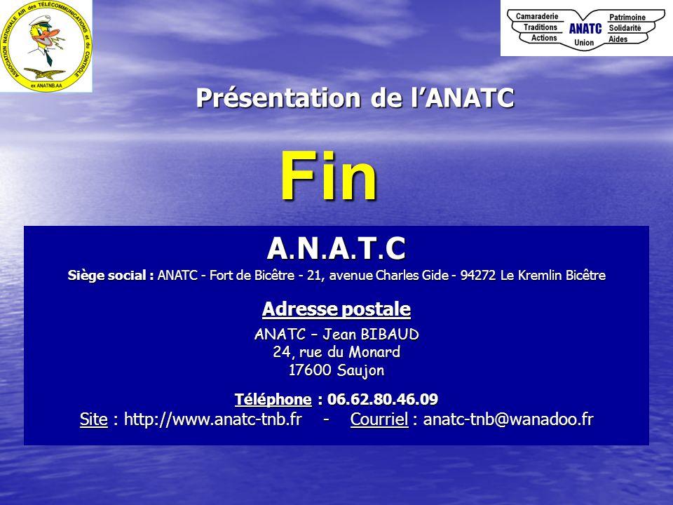 Présentation de l'ANATC A.N.A.T.C Siège social : ANATC - Fort de Bicêtre - 21, avenue Charles Gide - 94272 Le Kremlin Bicêtre Adresse postale ANATC – Jean BIBAUD 24, rue du Monard 17600 Saujon Téléphone : 06.62.80.46.09 Site : http://www.anatc-tnb.fr - Courriel : anatc-tnb@wanadoo.fr Fin