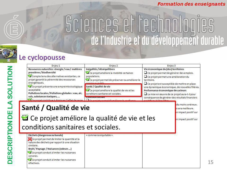 Formation des enseignants DESCRIPTION DE LA SOLUTION Développement Durable 15 Le cyclopousse Santé / Qualité de vie  Ce projet améliore la qualité de