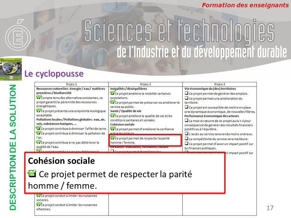 Formation des enseignants DESCRIPTION DE LA SOLUTION Développement Durable 17 Le cyclopousse Cohésion sociale  Ce projet permet de respecter la parité homme / femme.