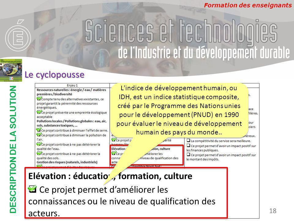 Formation des enseignants DESCRIPTION DE LA SOLUTION Développement Durable 18 Le cyclopousse Elévation : éducation, formation, culture  Ce projet per