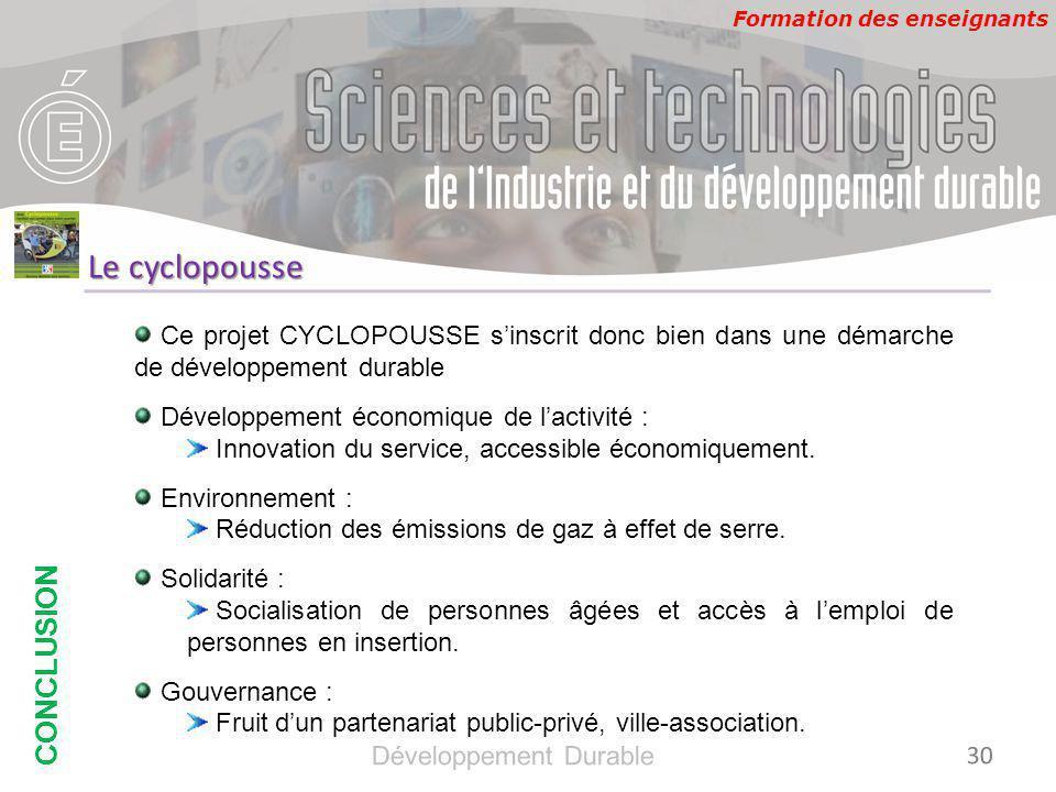 Formation des enseignants CONCLUSION Développement Durable 30 Le cyclopousse Ce projet CYCLOPOUSSE s'inscrit donc bien dans une démarche de développement durable Développement économique de l'activité : Innovation du service, accessible économiquement.