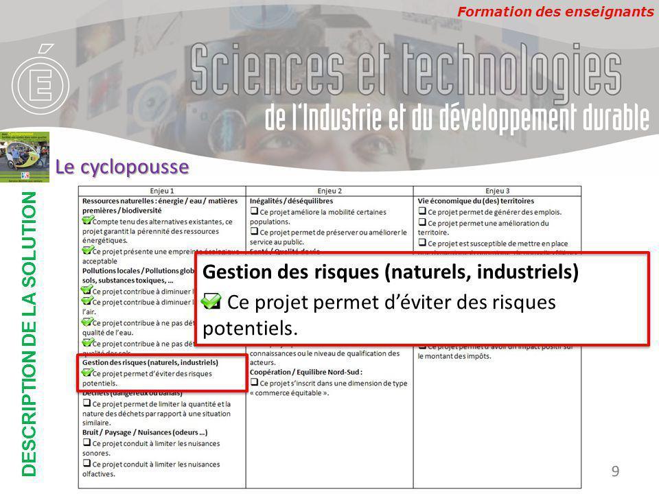 Formation des enseignants DESCRIPTION DE LA SOLUTION Développement Durable 9 Le cyclopousse Gestion des risques (naturels, industriels)  Ce projet permet d'éviter des risques potentiels.