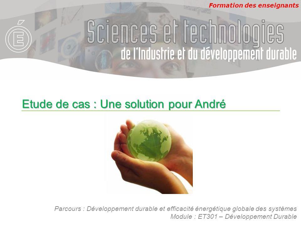 Formation des enseignants Parcours : Développement durable et efficacité énergétique globale des systèmes Module : ET301 – Développement Durable Etude