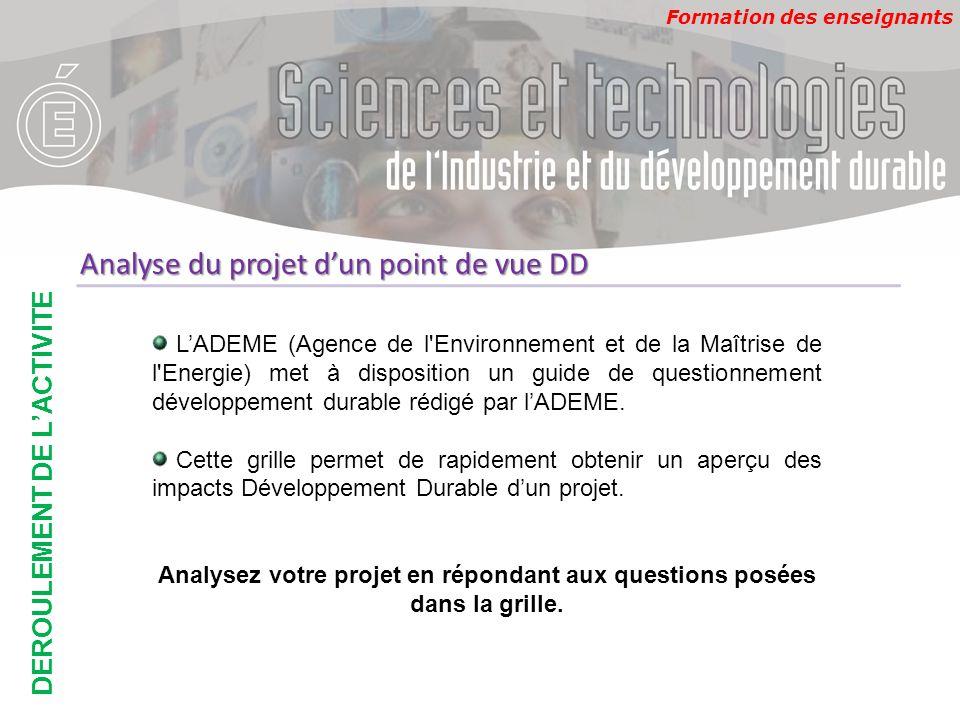 Formation des enseignants DEROULEMENT DE L'ACTIVITE Analyse du projet d'un point de vue DD L'ADEME (Agence de l'Environnement et de la Maîtrise de l'E