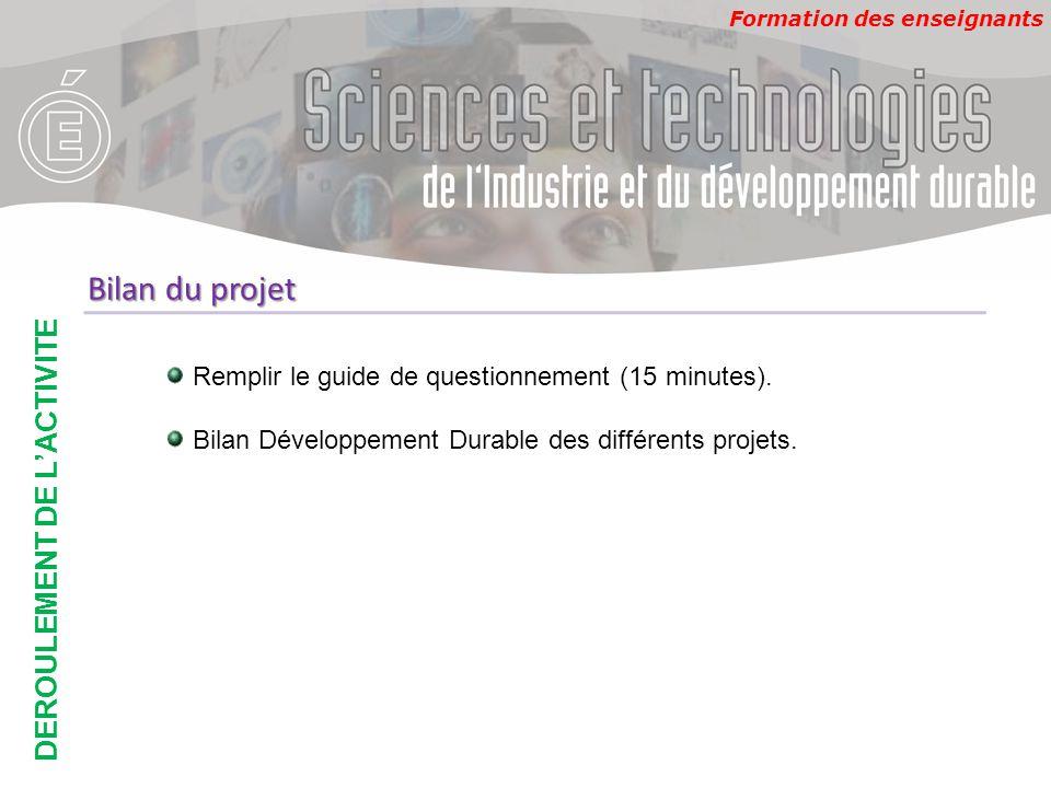Formation des enseignants DEROULEMENT DE L'ACTIVITE Bilan du projet Remplir le guide de questionnement (15 minutes). Bilan Développement Durable des d