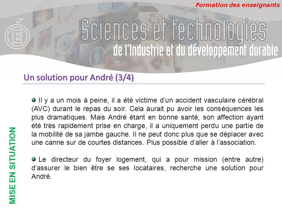 Formation des enseignants MISE EN SITUATION Un solution pour André (3/4) Il y a un mois à peine, il a été victime d'un accident vasculaire cérébral (A