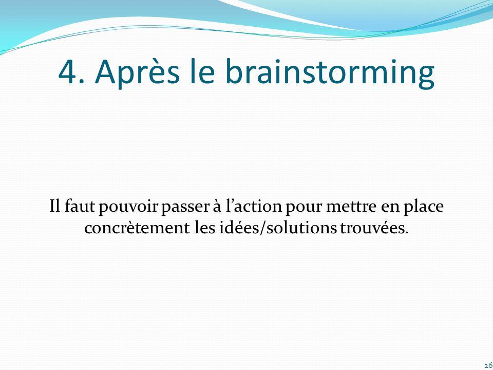 4. Après le brainstorming Il faut pouvoir passer à l'action pour mettre en place concrètement les idées/solutions trouvées. 26