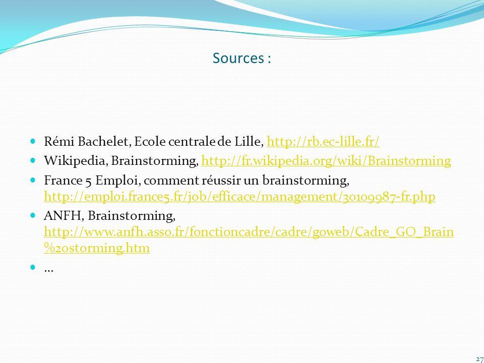 Sources : Rémi Bachelet, Ecole centrale de Lille, http://rb.ec-lille.fr/http://rb.ec-lille.fr/ Wikipedia, Brainstorming, http://fr.wikipedia.org/wiki/