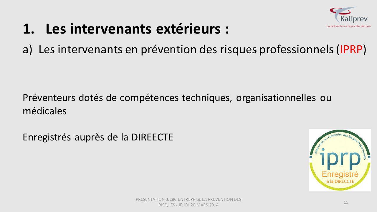 15 Préventeurs dotés de compétences techniques, organisationnelles ou médicales Enregistrés auprès de la DIREECTE 1.Les intervenants extérieurs : a)Le
