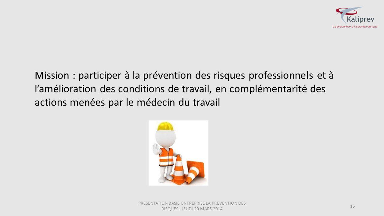 16 Mission : participer à la prévention des risques professionnels et à l'amélioration des conditions de travail, en complémentarité des actions menée