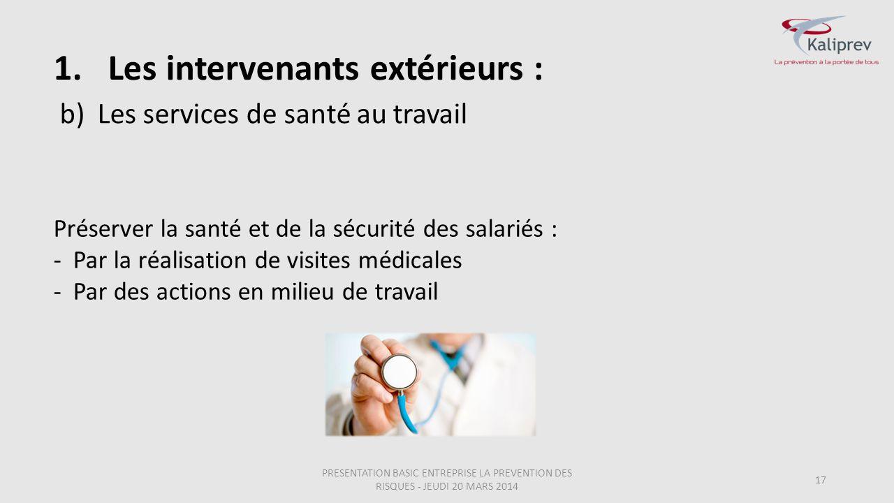 b)Les services de santé au travail 17 Préserver la santé et de la sécurité des salariés : -Par la réalisation de visites médicales -Par des actions en