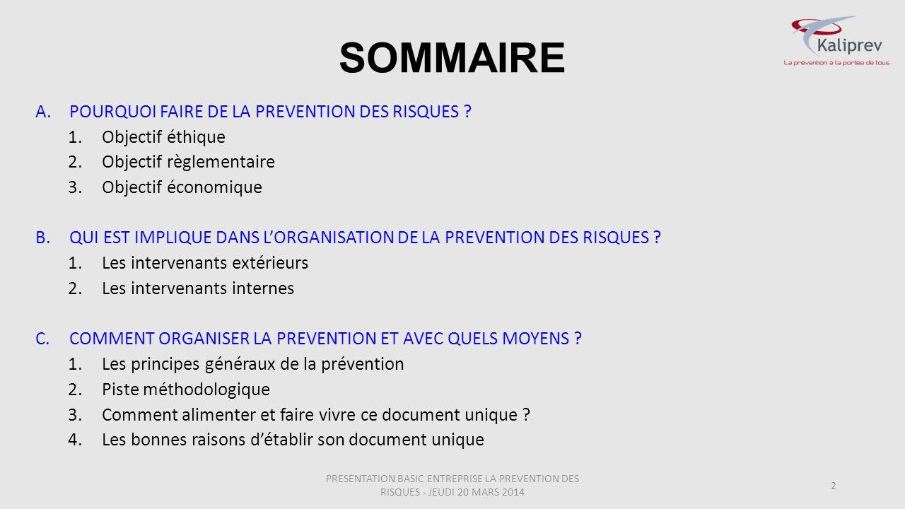 SOMMAIRE A.POURQUOI FAIRE DE LA PREVENTION DES RISQUES ? 1.Objectif éthique 2.Objectif règlementaire 3.Objectif économique B.QUI EST IMPLIQUE DANS L'O