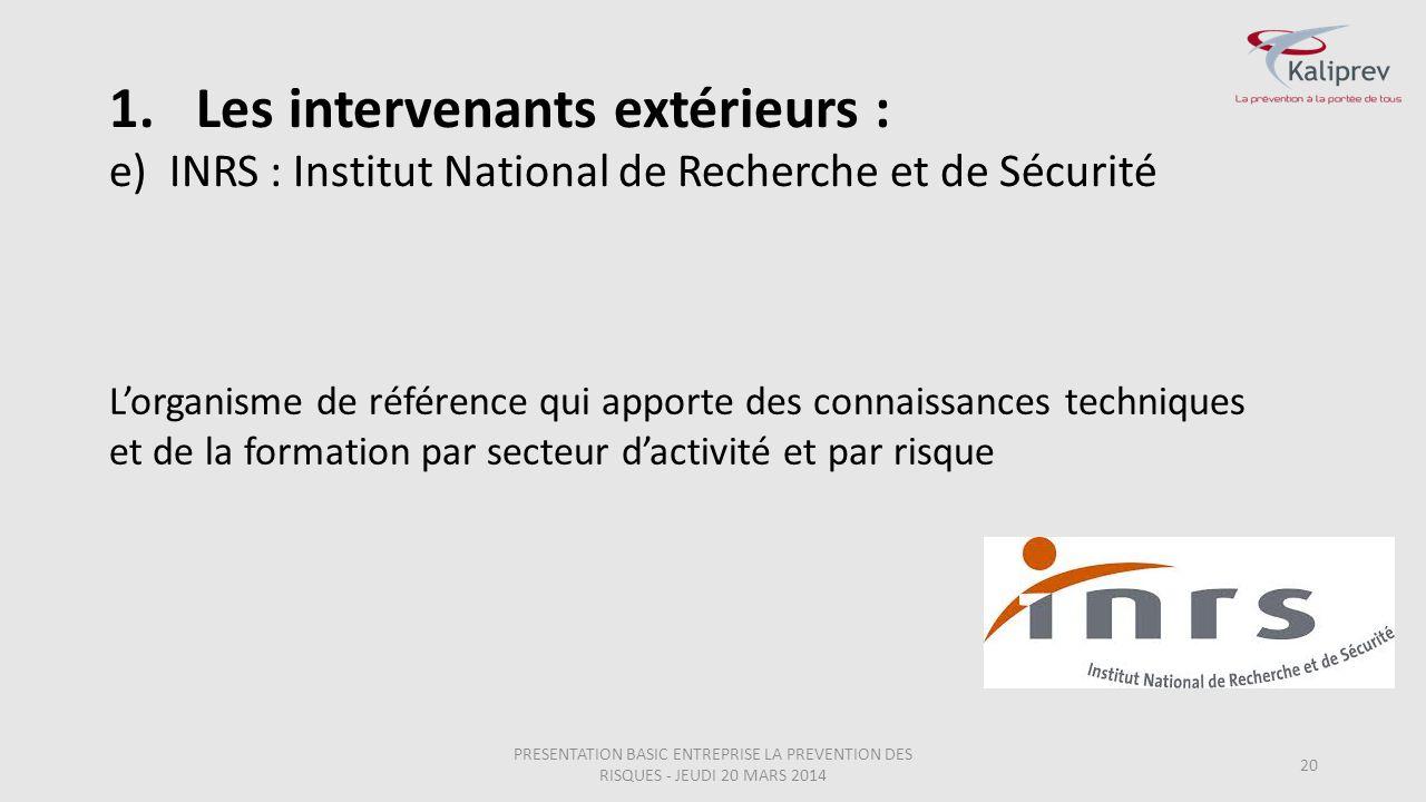 e)INRS : Institut National de Recherche et de Sécurité 20 L'organisme de référence qui apporte des connaissances techniques et de la formation par sec