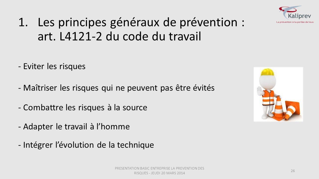 1.Les principes généraux de prévention : art. L4121-2 du code du travail 26 - Eviter les risques - Maîtriser les risques qui ne peuvent pas être évité