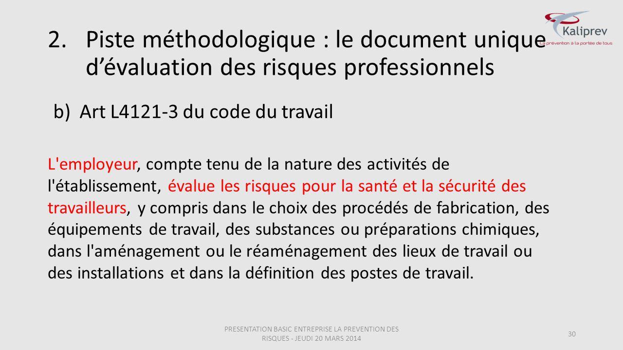 b)Art L4121-3 du code du travail 30 L'employeur, compte tenu de la nature des activités de l'établissement, évalue les risques pour la santé et la séc