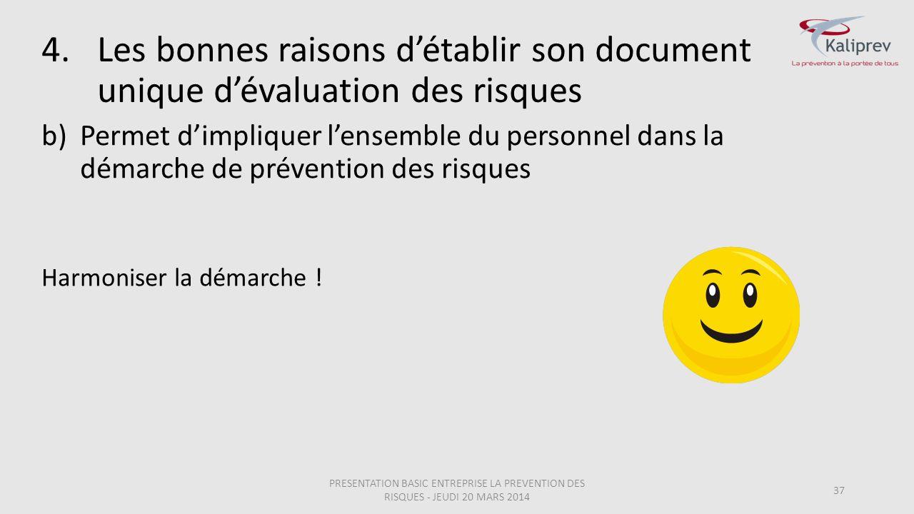 b)Permet d'impliquer l'ensemble du personnel dans la démarche de prévention des risques 37 Harmoniser la démarche ! 4.Les bonnes raisons d'établir son