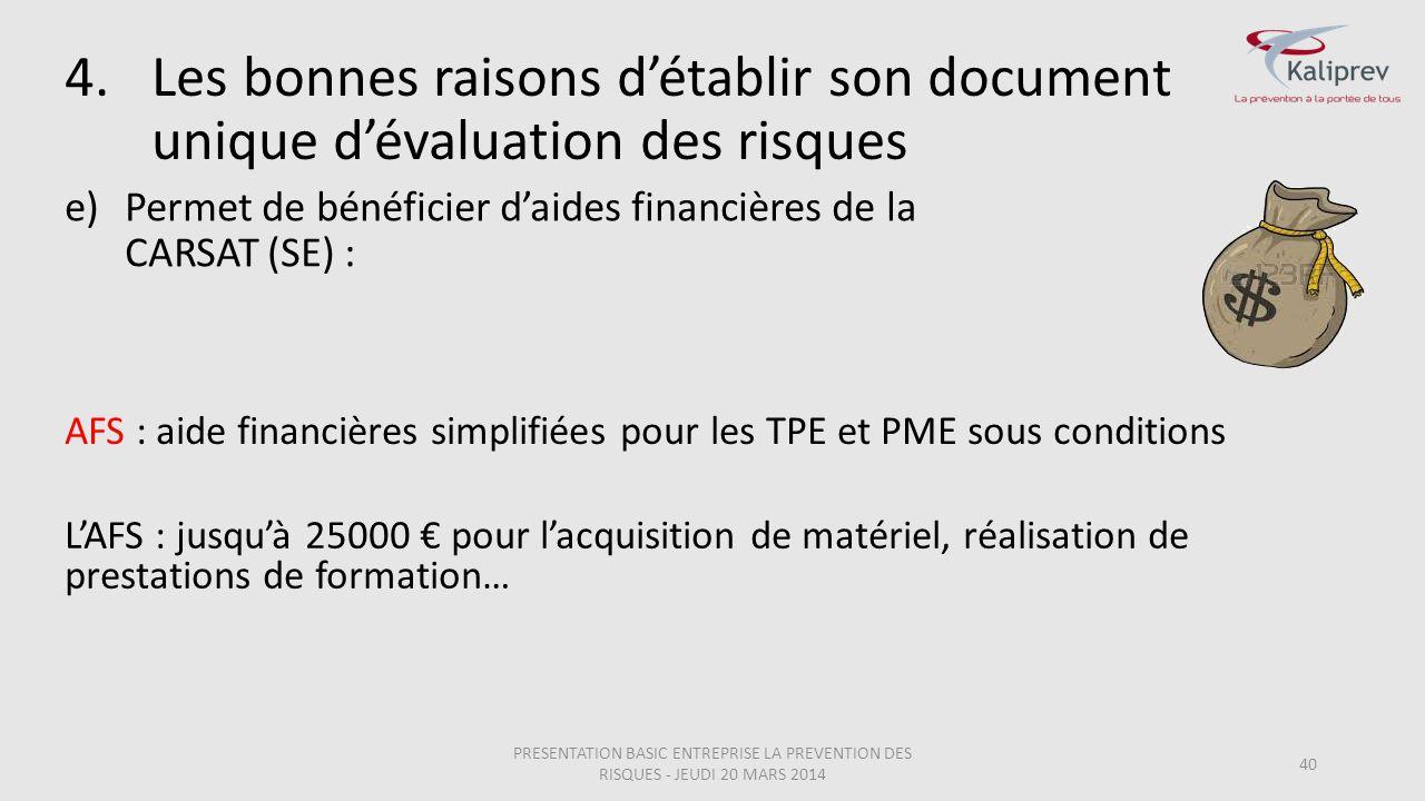 e)Permet de bénéficier d'aides financières de la CARSAT (SE) : 40 AFS : aide financières simplifiées pour les TPE et PME sous conditions L'AFS : jusqu