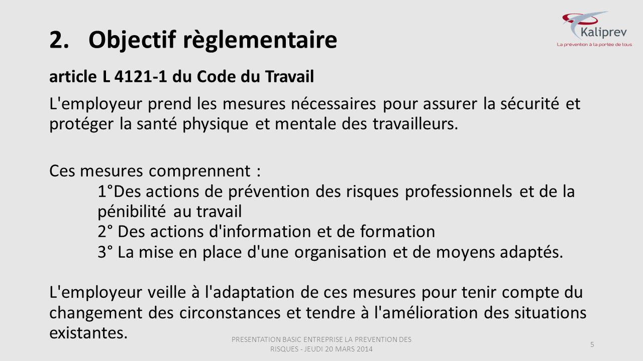 2.Objectif règlementaire article L 4121-1 du Code du Travail L'employeur prend les mesures nécessaires pour assurer la sécurité et protéger la santé p