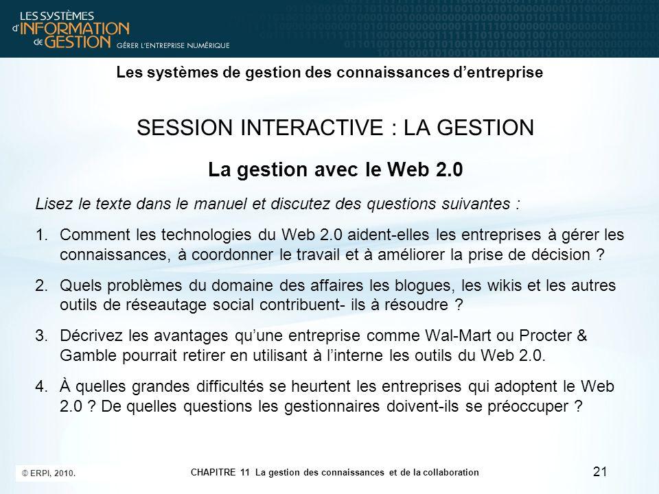 CHAPITRE 11 La gestion des connaissances et de la collaboration © ERPI, 2010. 21 Les systèmes de gestion des connaissances d'entreprise SESSION INTERA