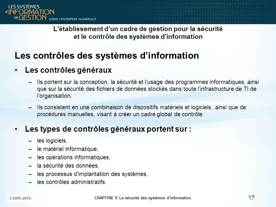 CHAPITRE 8 La sécurité des systèmes d'information © ERPI, 2010. 17 L'établissement d'un cadre de gestion pour la sécurité et le contrôle des systèmes
