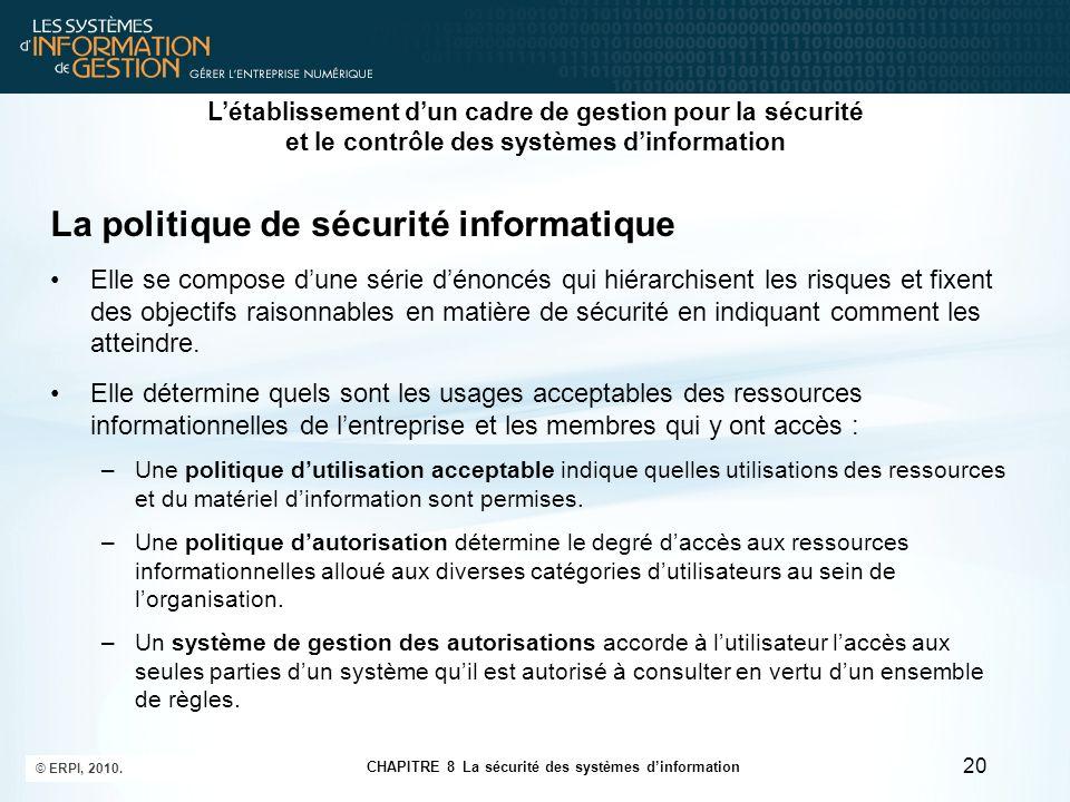 CHAPITRE 8 La sécurité des systèmes d'information © ERPI, 2010. 20 La politique de sécurité informatique Elle se compose d'une série d'énoncés qui hié