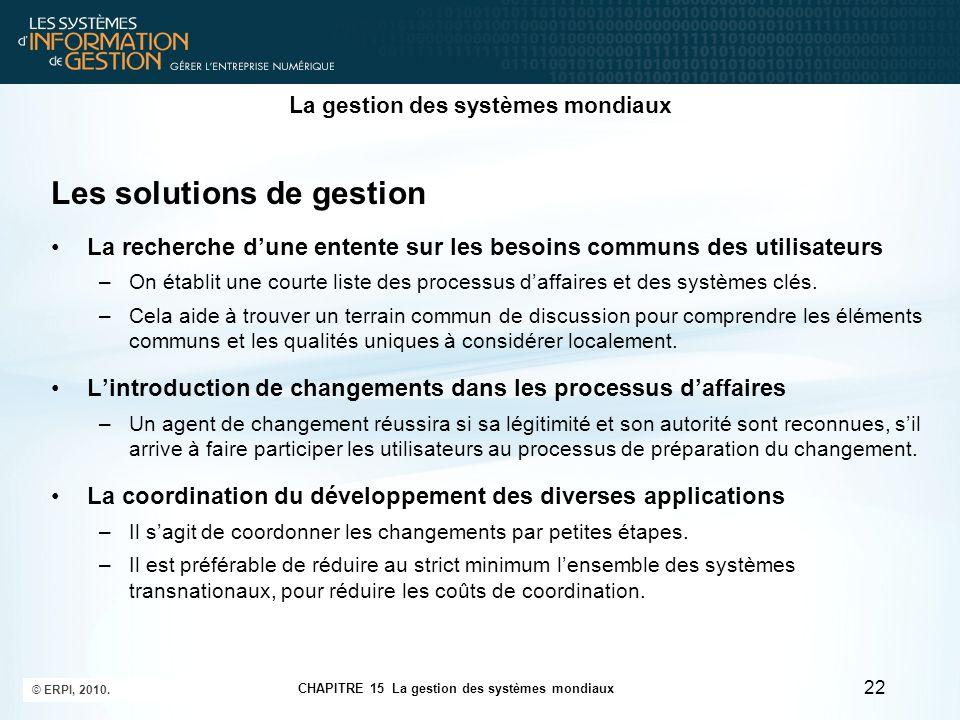 La gestion des systèmes mondiaux Les solutions de gestion La recherche d'une entente sur les besoins communs des utilisateurs –On établit une courte l